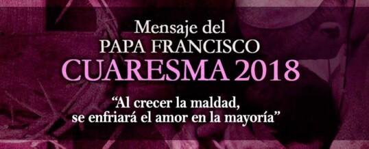 MENSAJE DEL SANTO PADRE FRANCISCO PARA LA CUARESMA 2018